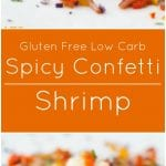 Spicy confetti shrimp is gluten free and low carb. It's a party on a plate.