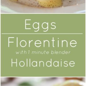 Eggs Florentine with 1 minute blender Hollandaise.